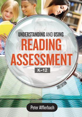 Understanding and Using Reading Assessment, K–12, 3rd Edition