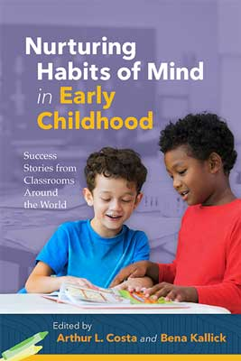 Nurturing Habits of Mind in Early Childhood: Success Stories from Classrooms Around the World