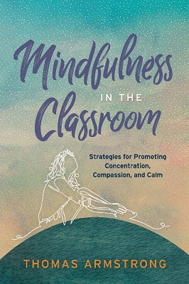Mindfulness in the Classroom: Strategies for Promoting Concentration, Compassion, and Calm