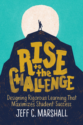 Rise to the Challenge: Designing Rigorous Learning That Maximizes Student Success