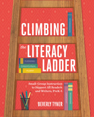 Climbing The Literacy Ladder: Small-Group Instruction To Support All Readers And Writers, PreK–5