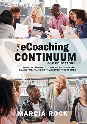 The eCoaching Continuum for Educators: Using Technology to Enrich Professional Development and Improve Student Outcomes