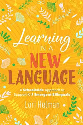Learning in a New Language: A Schoolwide Approach to Support K–8 Emergent Bilinguals
