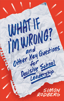 What If I'm Wrong? and Other Key Questions for Decisive School Leadership - ASCD
