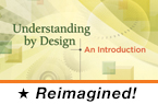 Understanding by Design: An Introduction, 2nd Edition (Reimagined)