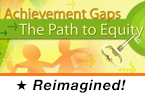 Achievement Gaps: The Path to Equity (Reimagined)