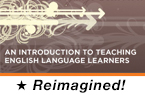 An Introduction to Teaching English Language Learners (Reimagined)