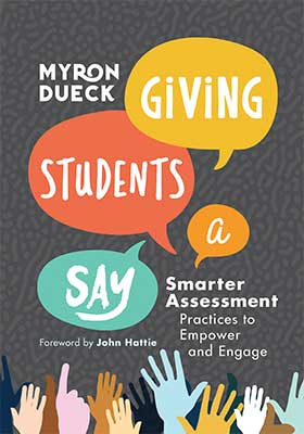 Giving Students a Say: Smarter Assessment Practices to Empower and Engage - ASCD Book