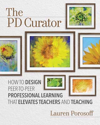 The PD Curator: How to Design Peer-to-Peer Professional Learning That Elevates Teachers and Teaching - ASCD Book