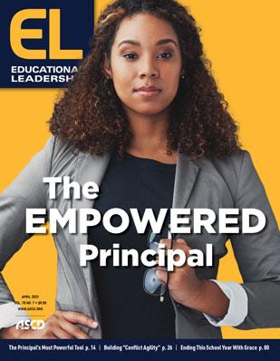 Educational Leadership April 2021 The Empowered Principal