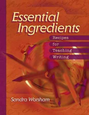 Essential Ingredients: Recipes for Teaching Writing