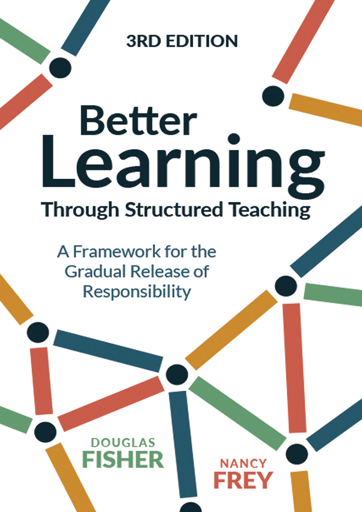 Better Learning Through Structured Teaching: A Framework for the Gradual Release of Responsibility, 3rd Better Learning Through Structured Teaching: A Framework for the Gradual Release of Responsibility, 3rd Edition