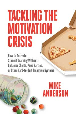 Tackling the Motivation Crisis: How to Activate Student Learning Without Behavior Charts, Pizza Parties, or Other Hard-to-Quit Incentive Systems