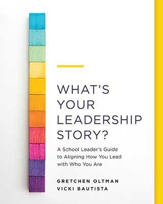 What's Your Leadership Story? A School Leader's Guide to Aligning How You Lead with Who You Are