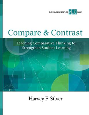Compare & Contrast: Teaching Comparative Thinking to Strengthen Student Learning (A Strategic Teacher PLC Guide)