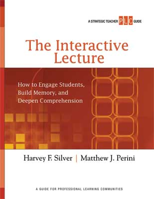 The Interactive Lecture: How to Engage Students, Build Memory, and Deepen Comprehension (A Strategic Teacher PLC Guide)