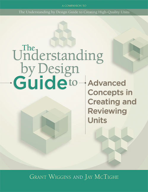 The Understanding by Design Guide to Advanced Concepts in Creating and Reviewing Units EBOOK