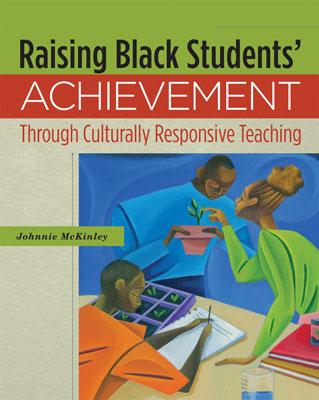 Raising Black Students' Achievement Through Culturally Responsive Teaching