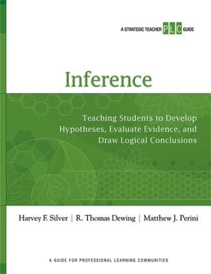 Inference: Teaching Students to Develop Hypotheses, Evaluate Evidence, and Draw Logical Conclusions (A Strategic Teacher PLC Guide)