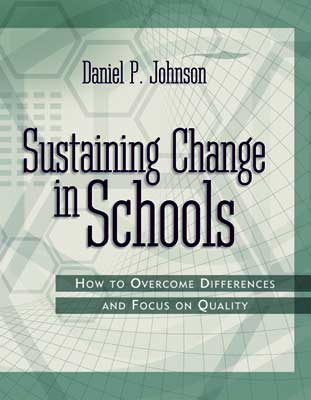Sustaining Change in Schools: How to Overcome Differences and Focus on Quality