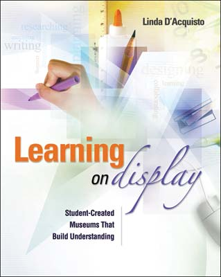 Learning on Display: Student-Created Museums That Build Understanding