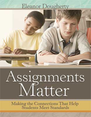 Assignments Matter: Making the Connections That Help Students Meet Standards EBOOK