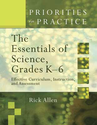 The Essentials of Science, Grades K-6: Effective Curriculum, Instruction, and Assessment (Priorities in Practice series)