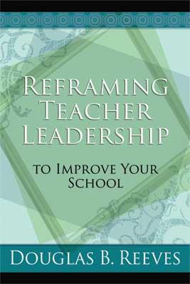 Reframing Teacher Leadership to Improve Your School