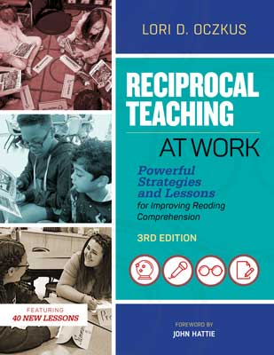 Reciprocal Teaching at Work: Powerful Strategies and Lessons for Improving Reading Comprehension, 3rd Edition