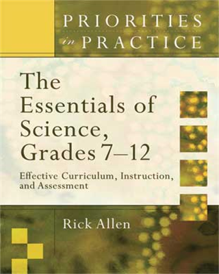 The Essentials of Science, 7-12: Effective Curriculum, Instruction, and Assessment (Priorities in Practice series)