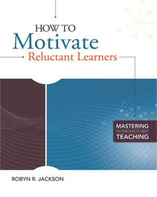 How to Motivate Reluctant Learners (Mastering the Principles of Great Teaching series)