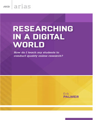 Researching in a Digital World: How do I teach my students to conduct quality online research? (ASCD Arias)