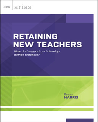 Retaining New Teachers: How do I support and develop novice teachers? (ASCD Arias)