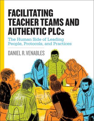 Facilitating Teacher Teams and Authentic PLCs