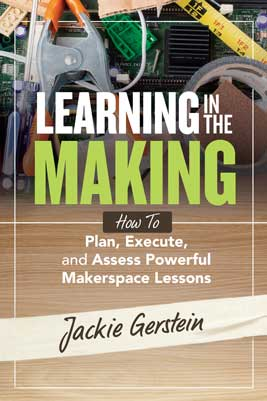 Learning in the Making: How to Plan, Execute, and Assess Powerful Makerspace Lessons