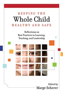 Keeping the Whole Child Healthy and Safe: Reflections on Best Practices in Learning, Teaching, and Leadership  [e-book only]